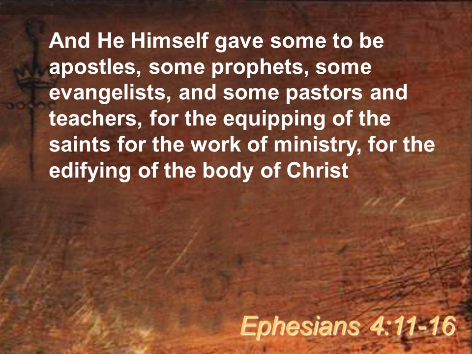 And He Himself gave some to be apostles, some prophets, some evangelists, and some pastors and teachers, for the equipping of the saints for the work of ministry, for the edifying of the body of Christ