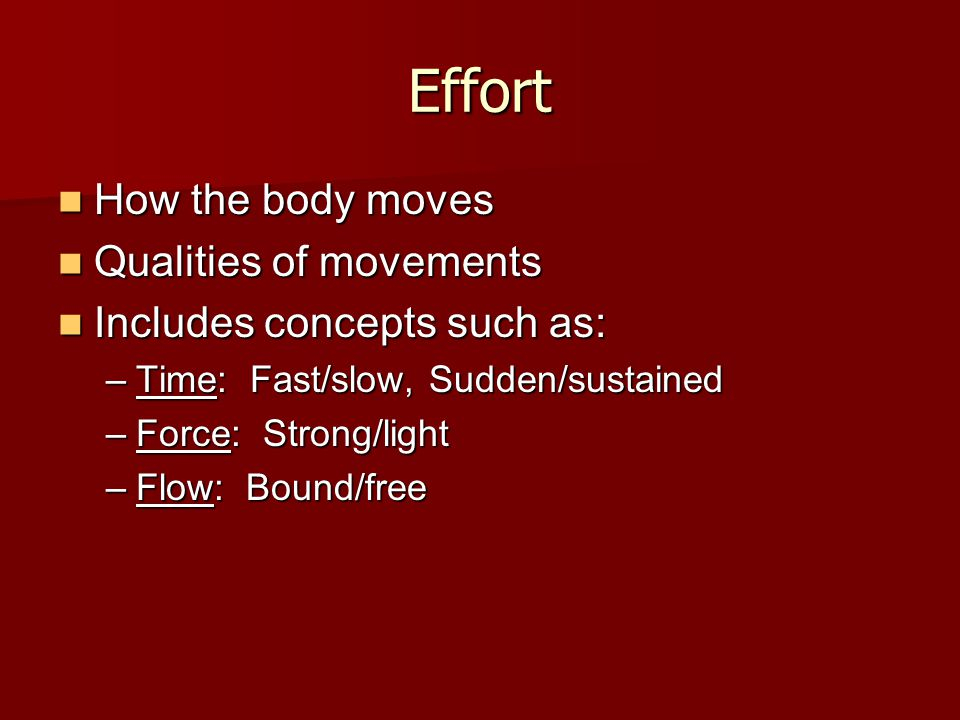 Effort How the body moves Qualities of movements