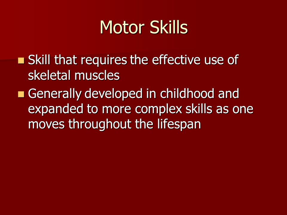 Motor Skills Skill that requires the effective use of skeletal muscles