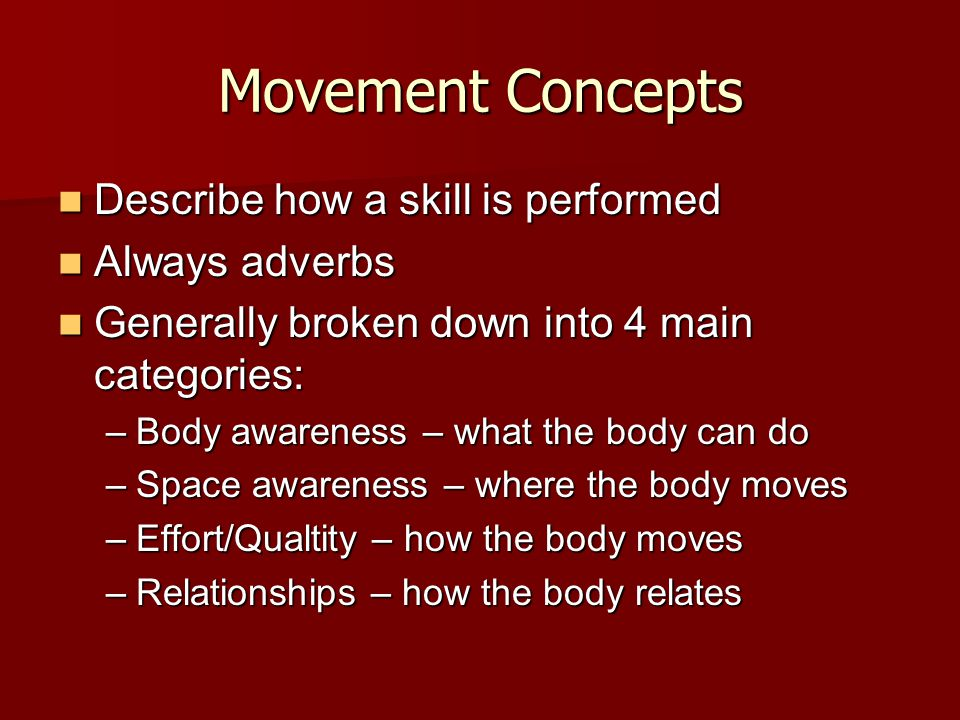 Movement Concepts Describe how a skill is performed Always adverbs