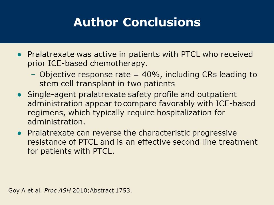 Author Conclusions Pralatrexate was active in patients with PTCL who received prior ICE-based chemotherapy.
