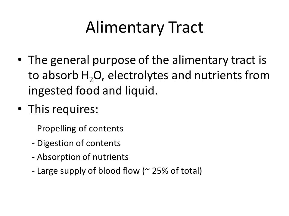 Alimentary Tract The general purpose of the alimentary tract is to absorb H2O, electrolytes and nutrients from ingested food and liquid.