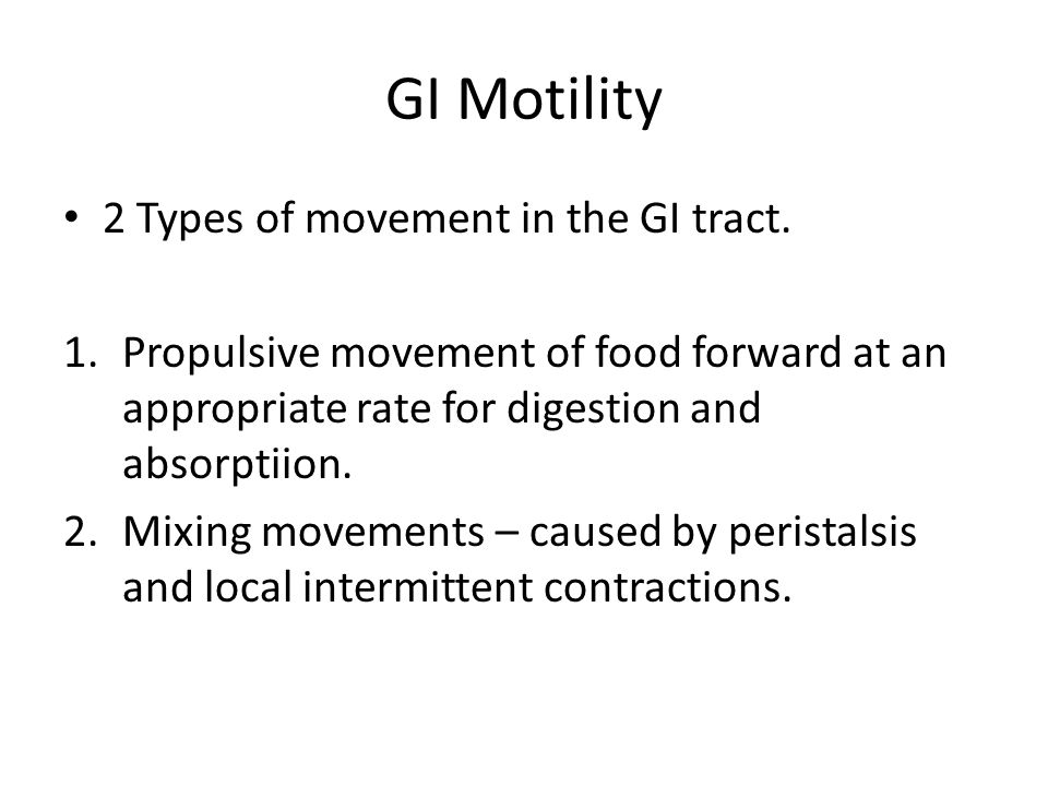 GI Motility 2 Types of movement in the GI tract.