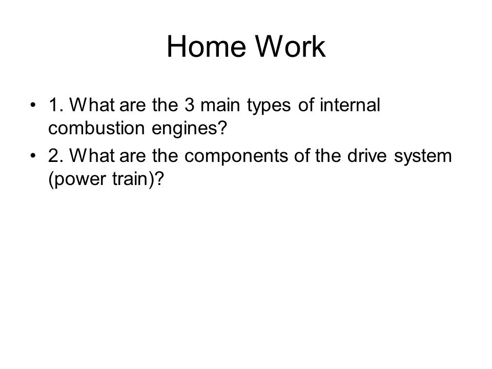 Home Work 1. What are the 3 main types of internal combustion engines
