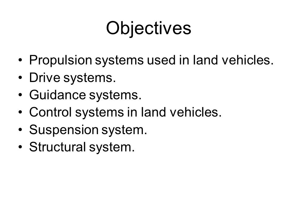 Objectives Propulsion systems used in land vehicles. Drive systems.