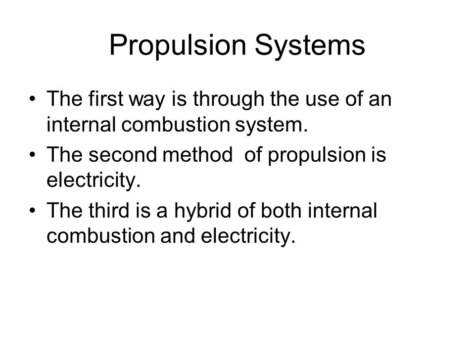 Propulsion Systems The first way is through the use of an internal combustion system. The second method of propulsion is electricity.