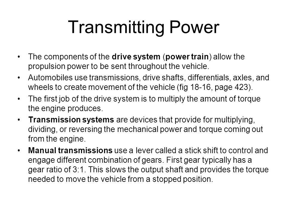 Transmitting Power The components of the drive system (power train) allow the propulsion power to be sent throughout the vehicle.