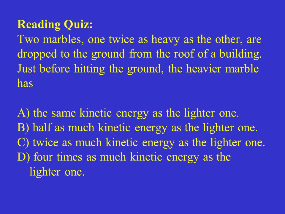 Reading Quiz: Two marbles, one twice as heavy as the other, are dropped to the ground from the roof of a building.