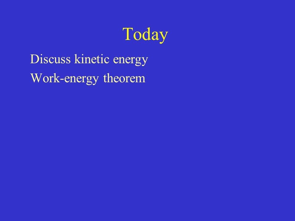 Discuss kinetic energy Work-energy theorem
