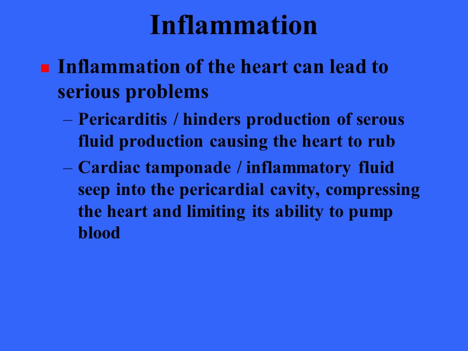 Inflammation Inflammation of the heart can lead to serious problems