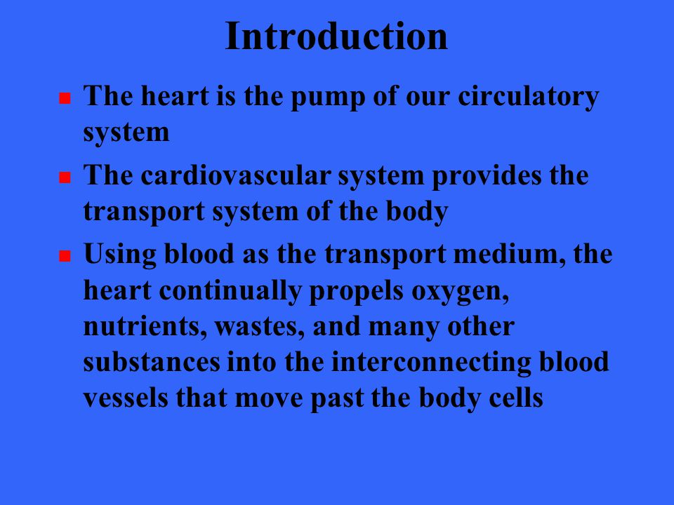 Introduction The heart is the pump of our circulatory system