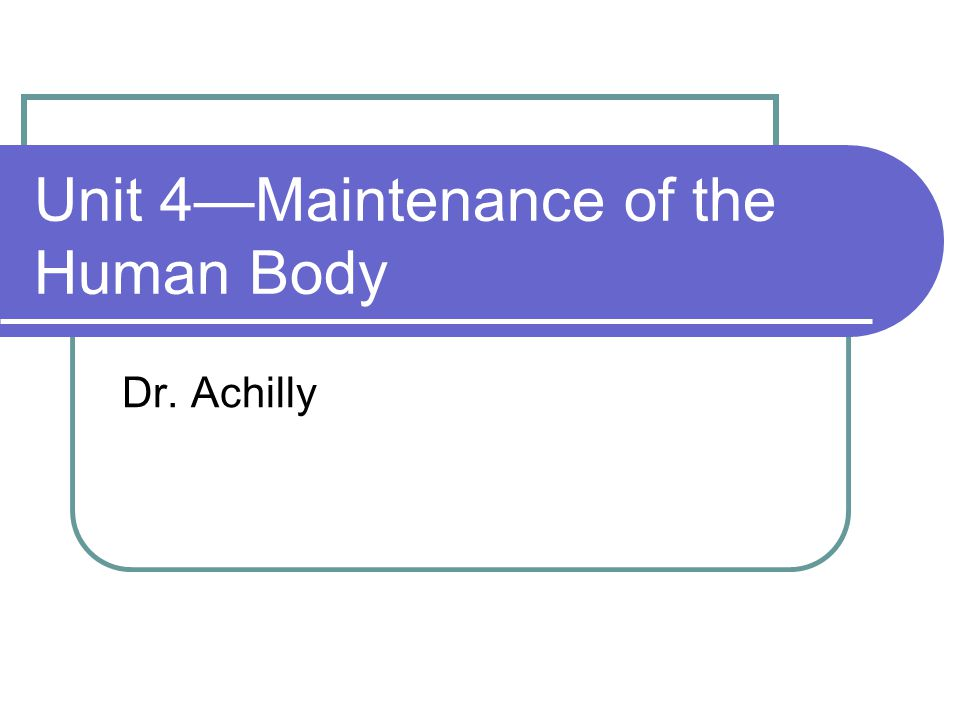 Unit 4—Maintenance of the Human Body