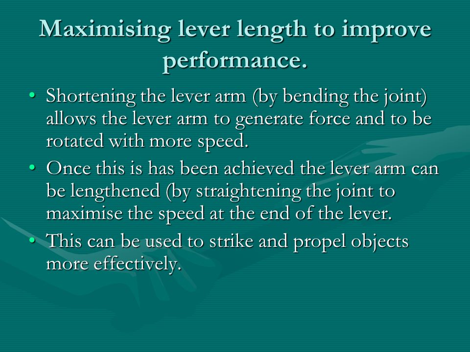 Maximising lever length to improve performance.