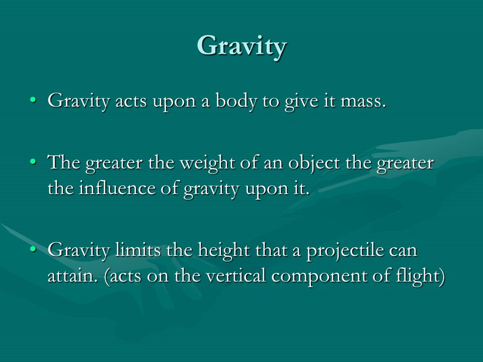 Gravity Gravity acts upon a body to give it mass.