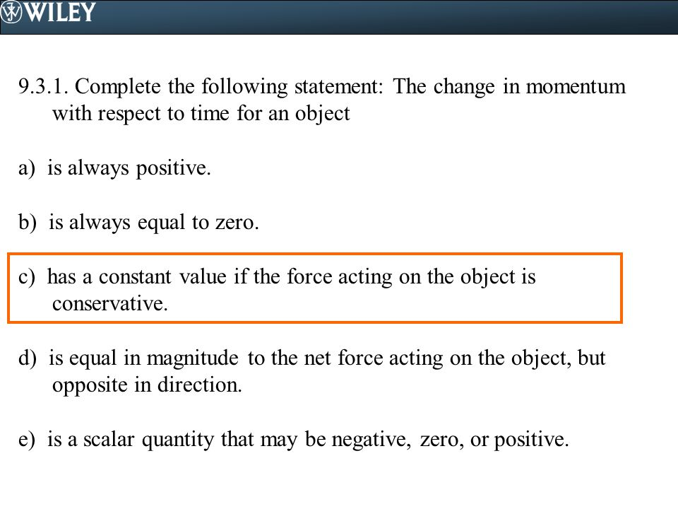 9.3.1. Complete the following statement: The change in momentum with respect to time for an object