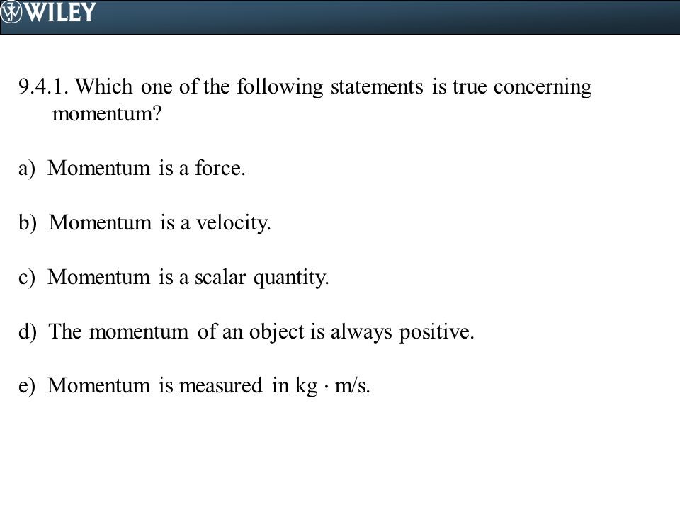 9.4.1. Which one of the following statements is true concerning momentum