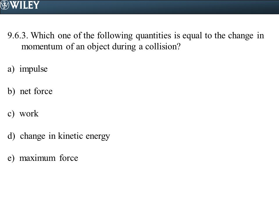 9.6.3. Which one of the following quantities is equal to the change in momentum of an object during a collision