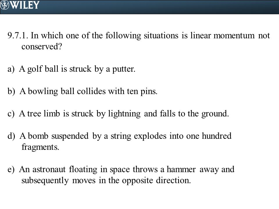 9.7.1. In which one of the following situations is linear momentum not conserved