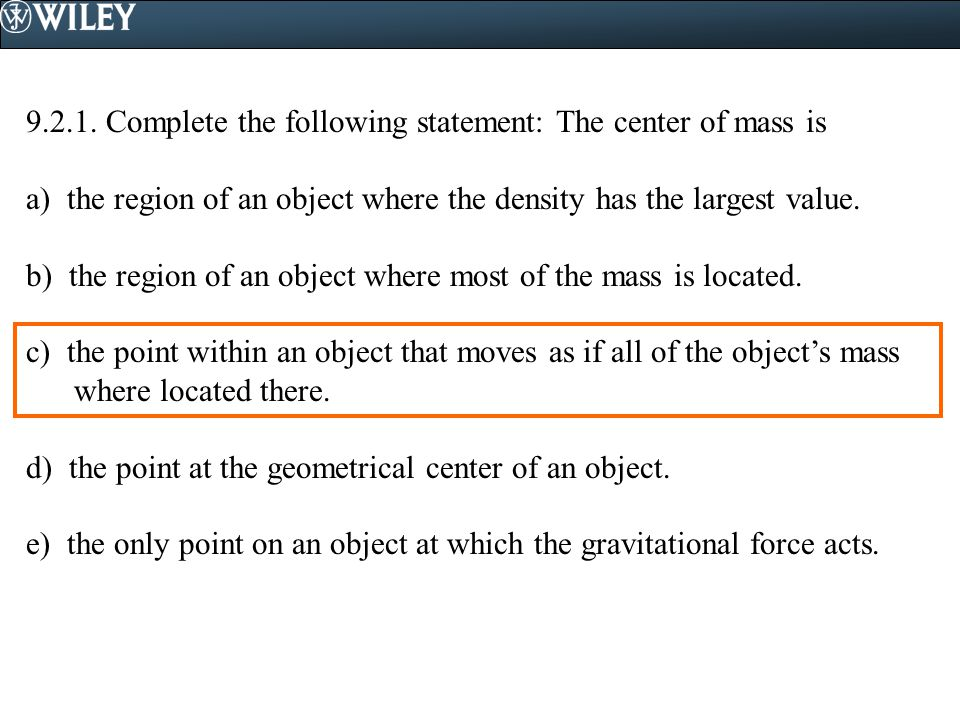 9.2.1. Complete the following statement: The center of mass is