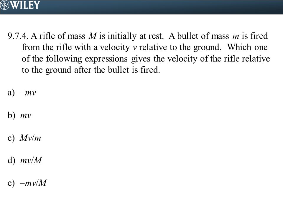 9. 7. 4. A rifle of mass M is initially at rest