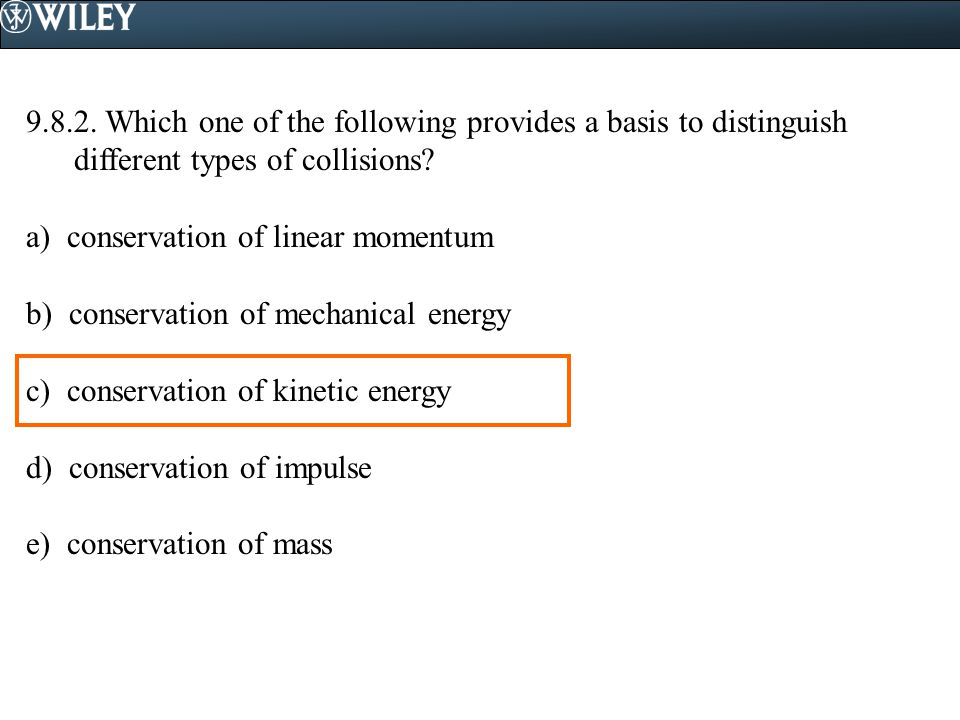 9.8.2. Which one of the following provides a basis to distinguish different types of collisions