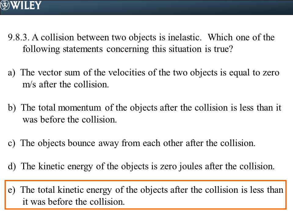 9. 8. 3. A collision between two objects is inelastic