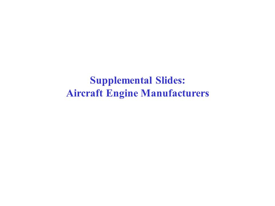 Supplemental Slides: Aircraft Engine Manufacturers