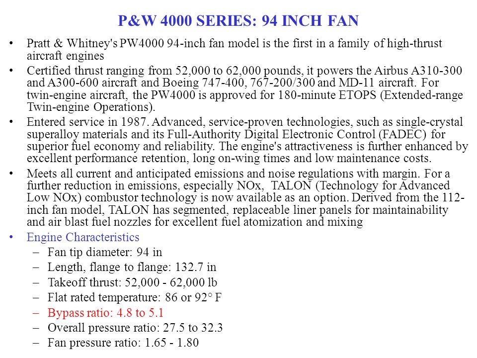 P&W 4000 SERIES: 94 INCH FAN Pratt & Whitney s PW4000 94-inch fan model is the first in a family of high-thrust aircraft engines.