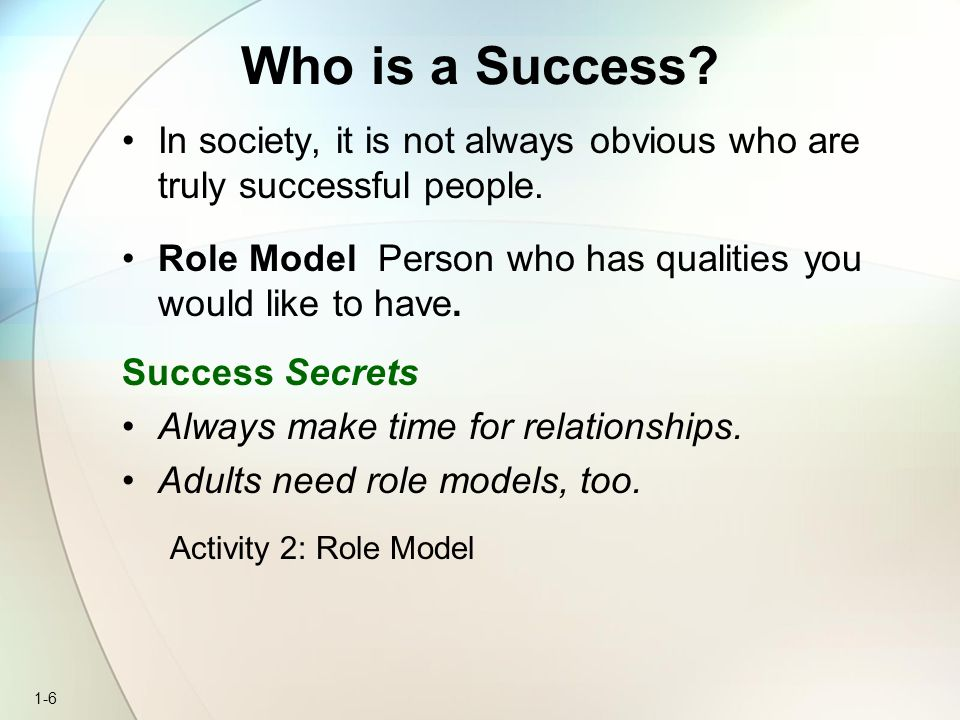Who is a Success In society, it is not always obvious who are truly successful people. Role Model Person who has qualities you would like to have.