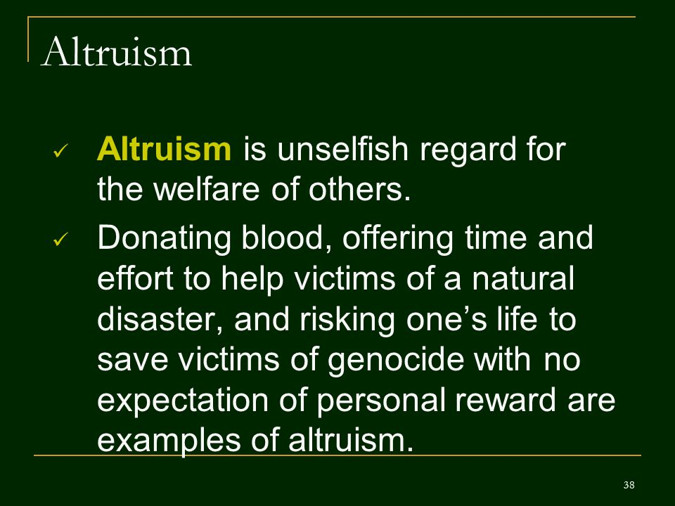 Altruism Altruism is unselfish regard for the welfare of others.