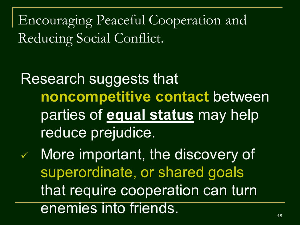 Encouraging Peaceful Cooperation and Reducing Social Conflict.