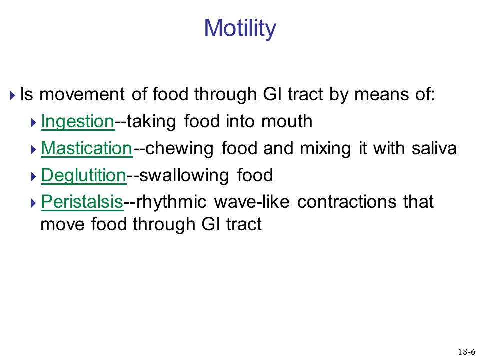 Motility Is movement of food through GI tract by means of:
