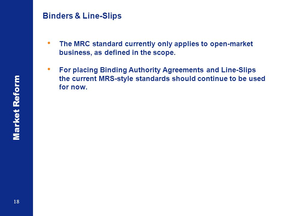 Binders & Line-Slips The MRC standard currently only applies to open-market business, as defined in the scope.