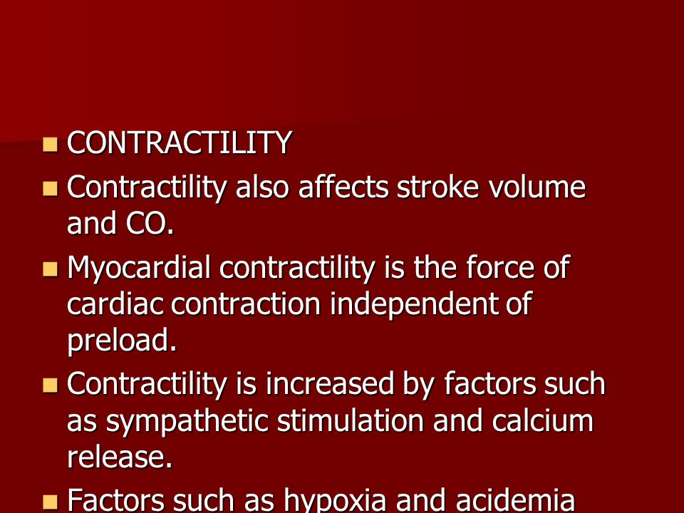 CONTRACTILITY Contractility also affects stroke volume and CO. Myocardial contractility is the force of cardiac contraction independent of preload.