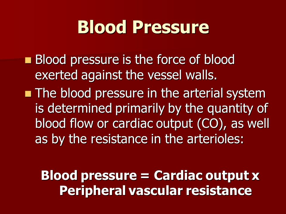 Blood pressure = Cardiac output x Peripheral vascular resistance