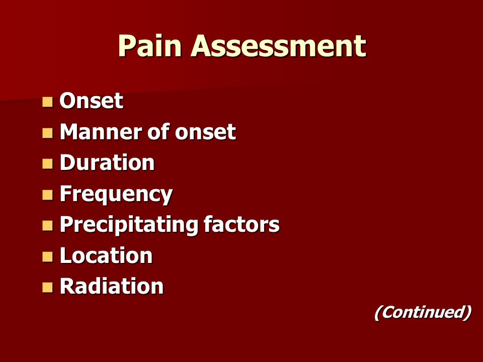 Pain Assessment Onset Manner of onset Duration Frequency