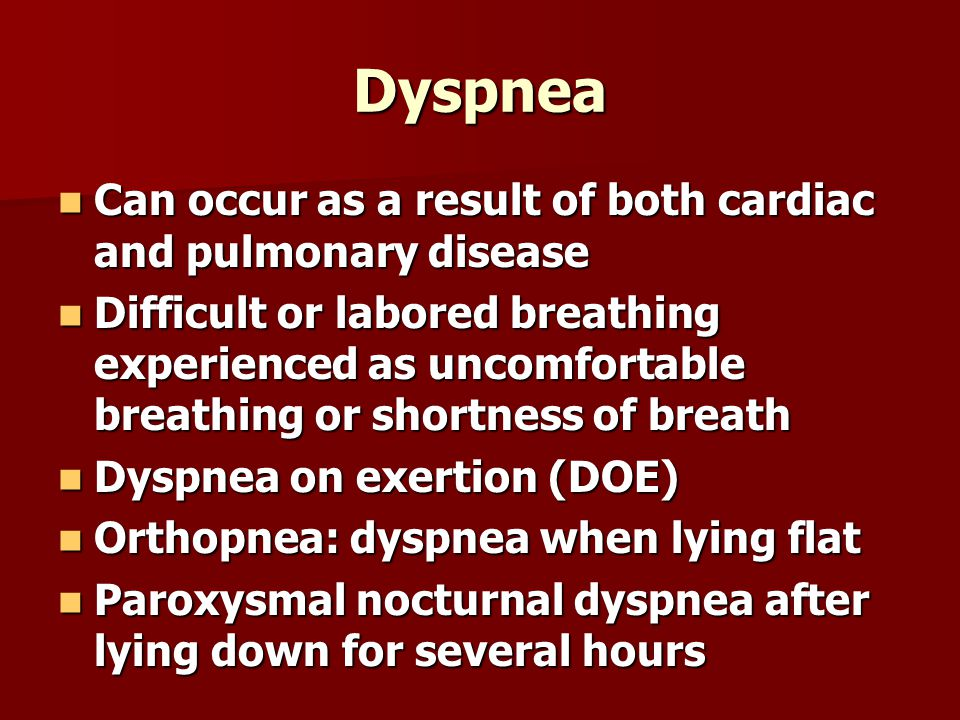 Dyspnea Can occur as a result of both cardiac and pulmonary disease