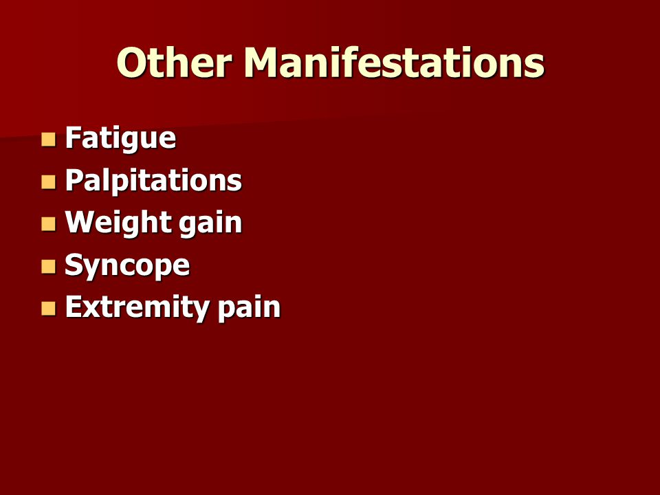 Other Manifestations Fatigue Palpitations Weight gain Syncope