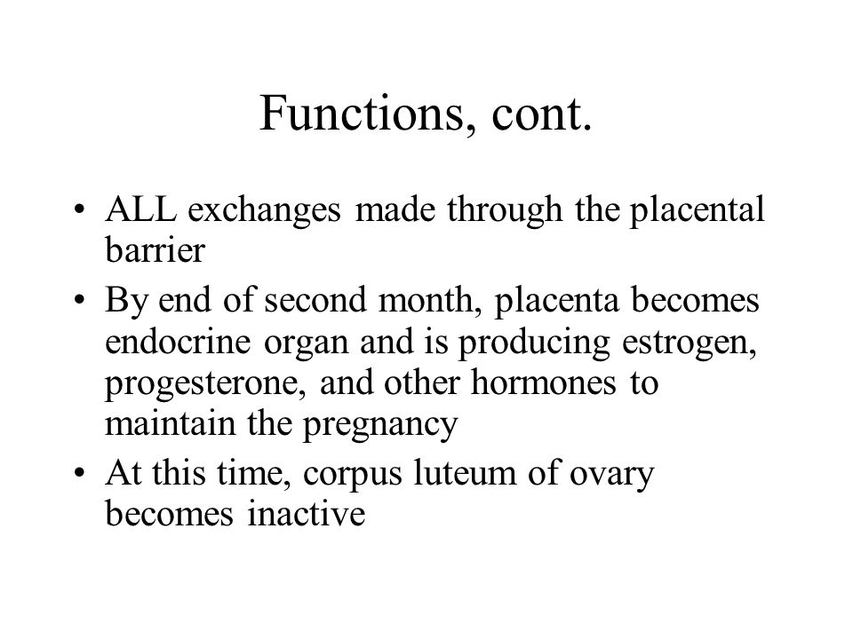 Functions, cont. ALL exchanges made through the placental barrier
