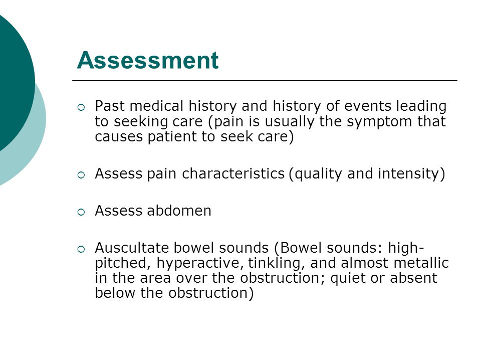 Assessment Past medical history and history of events leading to seeking care (pain is usually the symptom that causes patient to seek care)