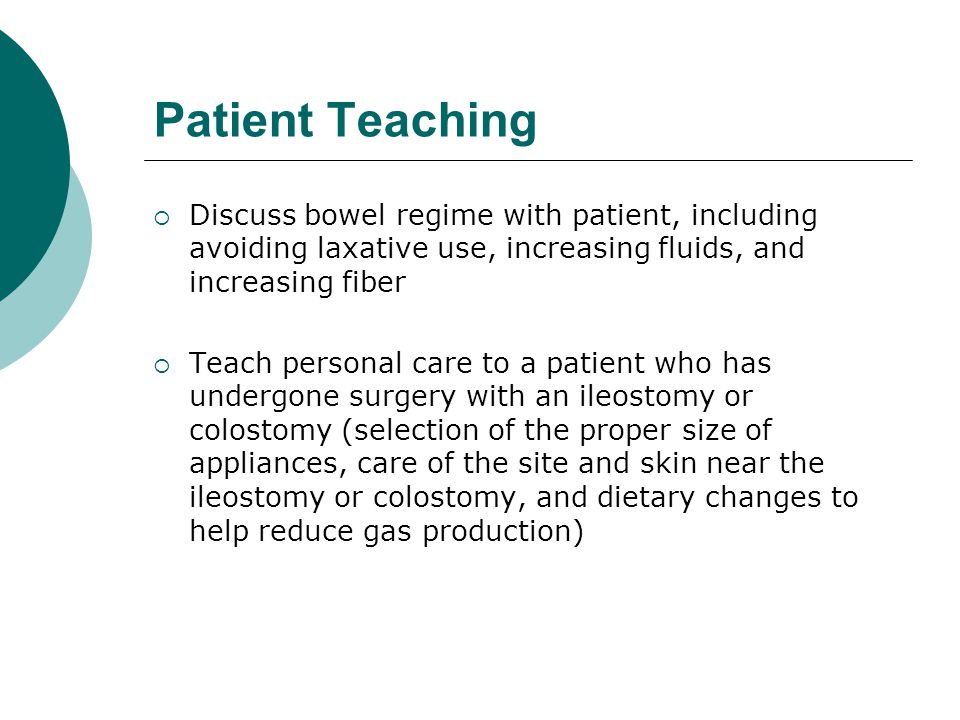 Patient Teaching Discuss bowel regime with patient, including avoiding laxative use, increasing fluids, and increasing fiber.