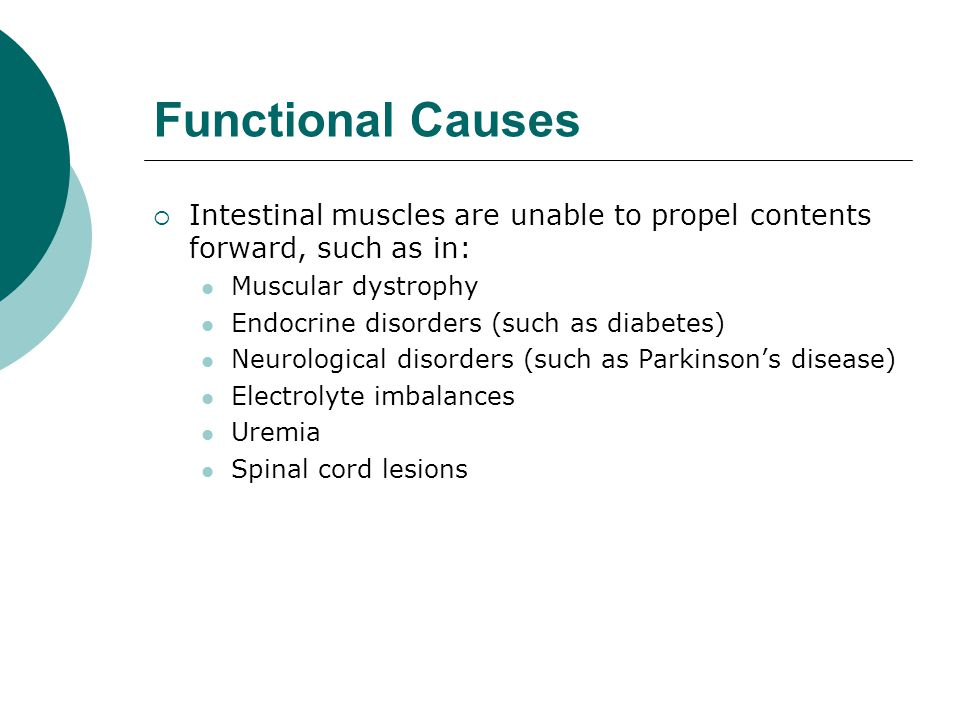 Functional Causes Intestinal muscles are unable to propel contents forward, such as in: Muscular dystrophy.