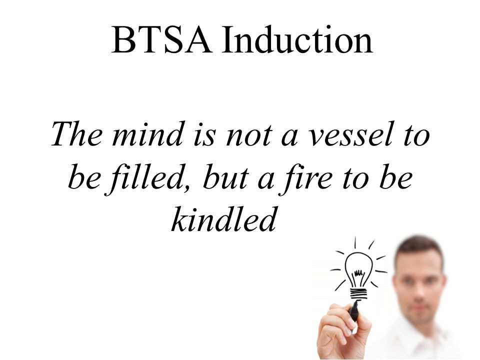 The mind is not a vessel to be filled, but a fire to be kindled