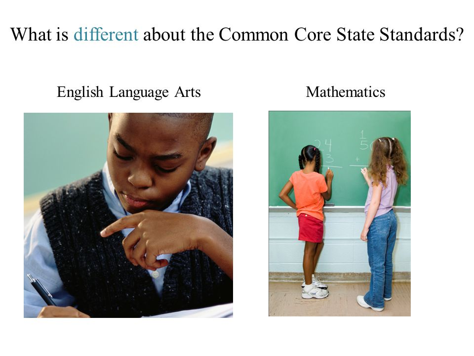 What is different about the Common Core State Standards