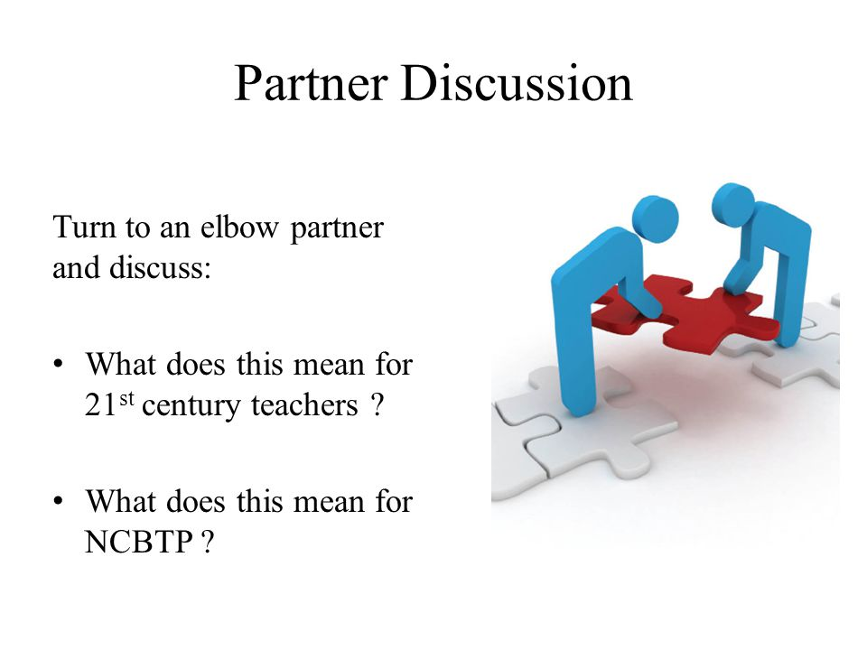 Partner Discussion Turn to an elbow partner and discuss: