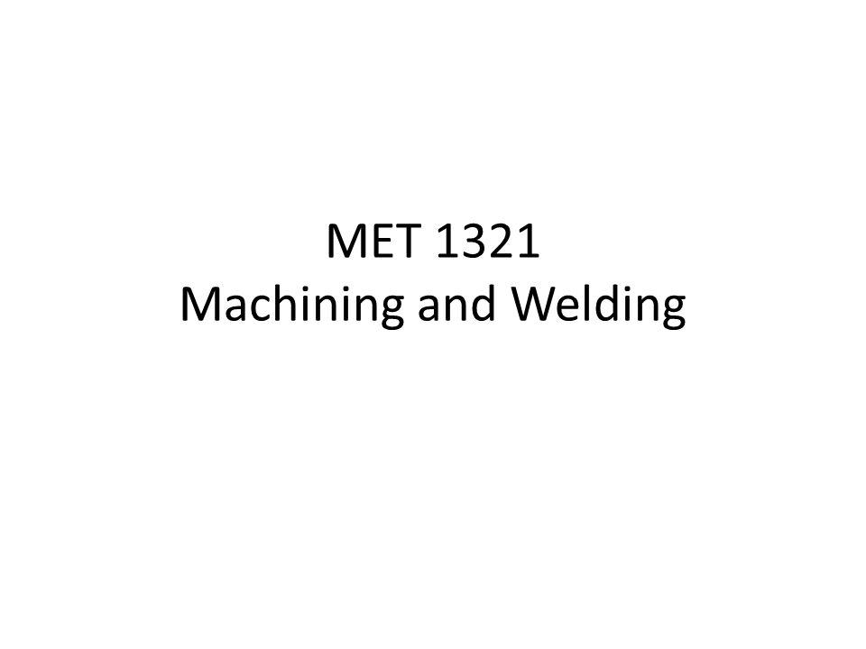 MET 1321 Machining and Welding