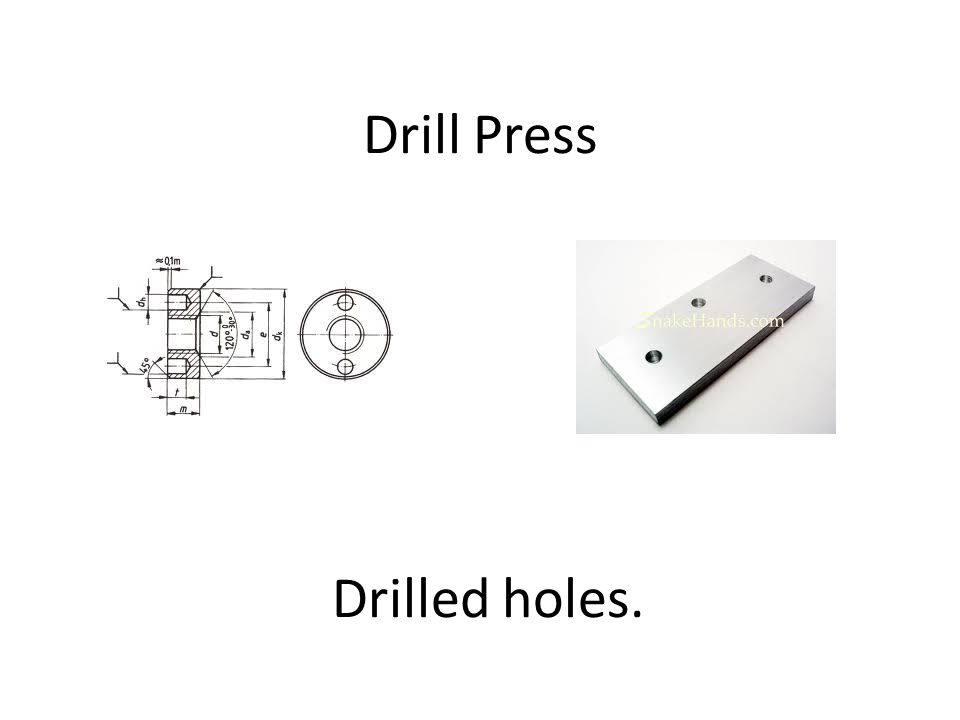 Drill Press Drilled holes.