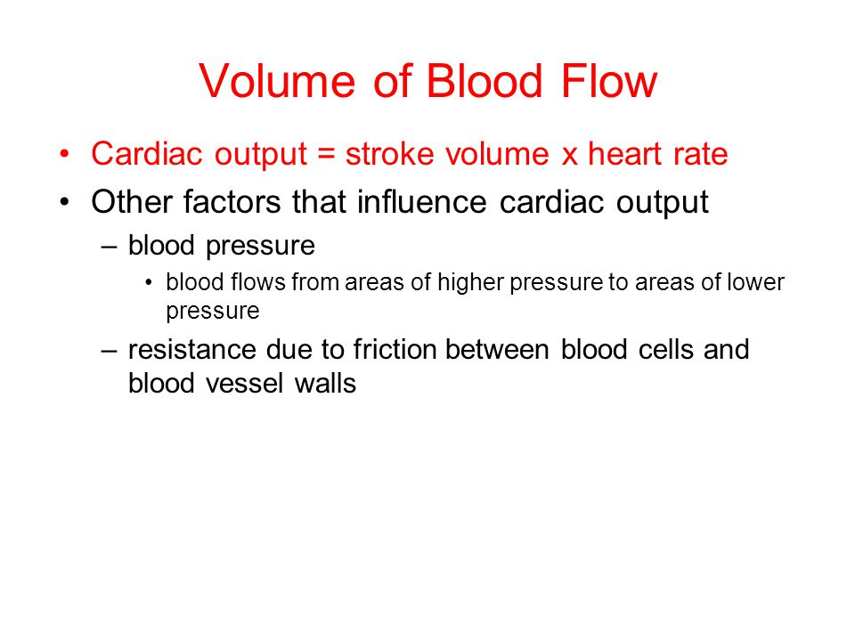 Volume of Blood Flow Cardiac output = stroke volume x heart rate