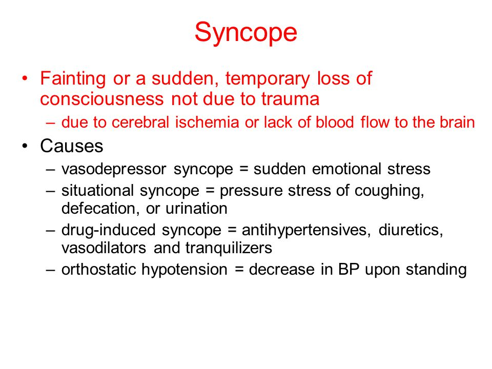 Syncope Fainting or a sudden, temporary loss of consciousness not due to trauma. due to cerebral ischemia or lack of blood flow to the brain.