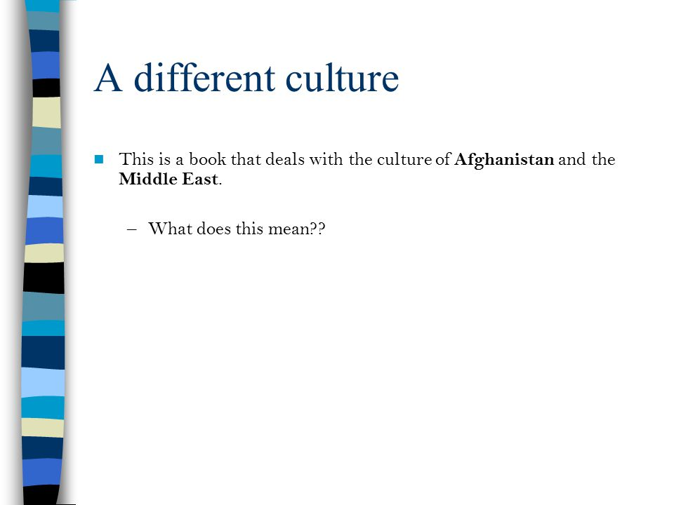 A different culture This is a book that deals with the culture of Afghanistan and the Middle East.